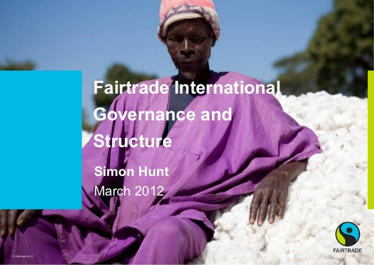 Fairtrade International                   Governance and                   Structure                   Simon Hunt         ...