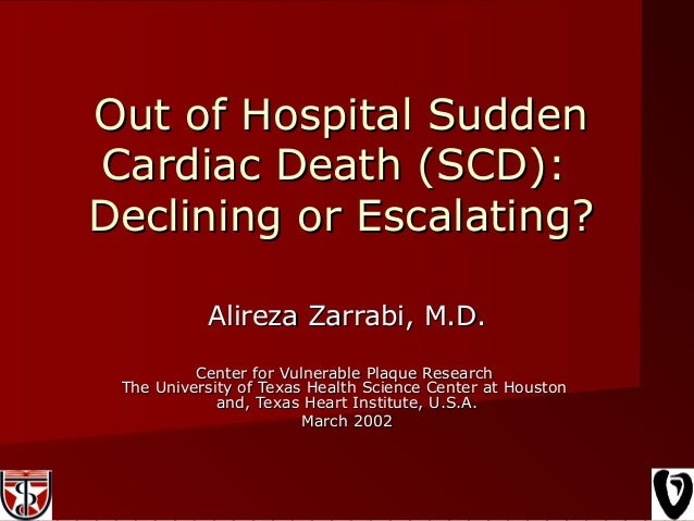 Out of Hospital SuddenOut of Hospital Sudden Cardiac Death (SCD):Cardiac Death (SCD): Declining or Escalating?Declining or...