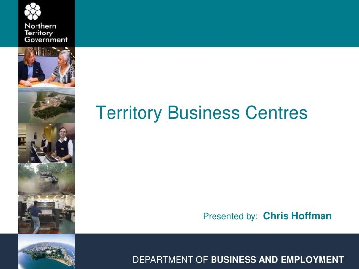 Territory Business Centres<br />Presented by:  Chris Hoffman<br />DEPARTMENT OF BUSINESS AND EMPLOYMENT<br />