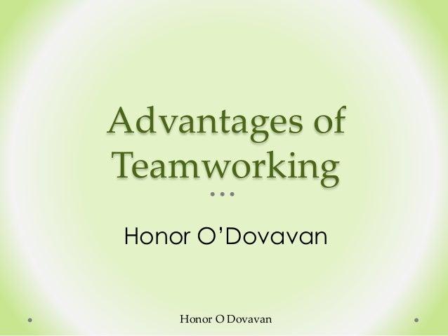 Advantages of Teamworking Honor O'Dovavan Honor O Dovavan