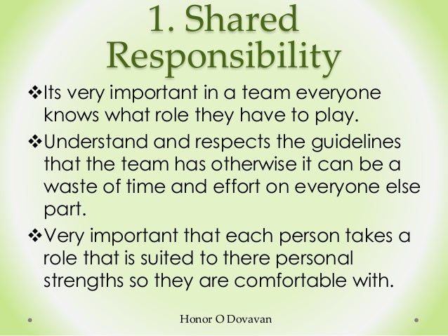 1. Shared Responsibility Its very important in a team everyone knows what role they have to play. Understand and respect...