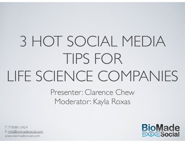 T: 778.881.5424 E: info@biomadesocial.com www.biomadesocial.com 3 HOT SOCIAL MEDIA TIPS FOR LIFE SCIENCE COMPANIES Present...