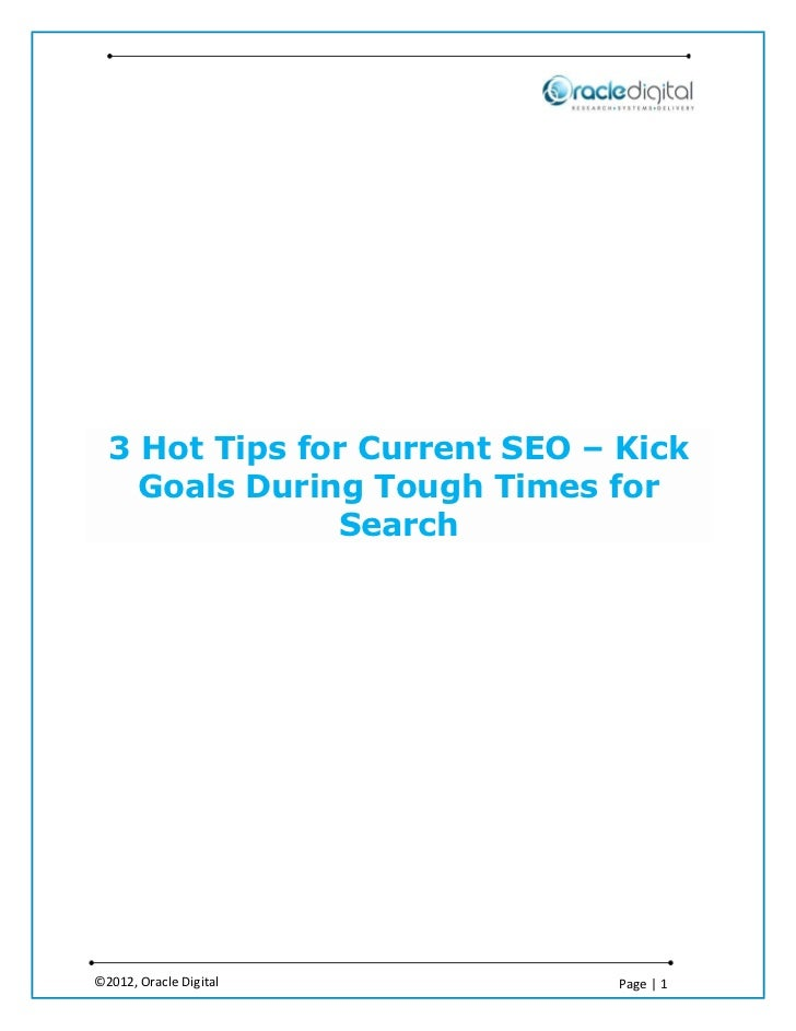 3 Hot Tips for Current SEO – Kick    Goals During Tough Times for               Search©2012, Oracle Digital          Page ...