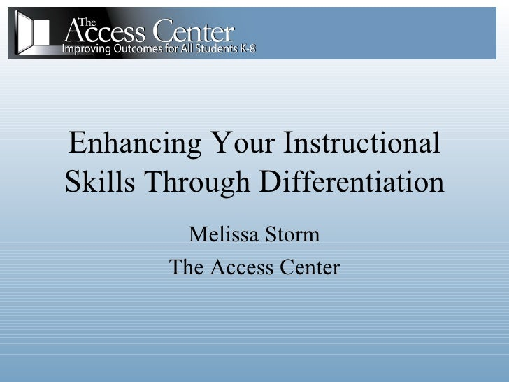 Melissa Storm The Access Center E nhancing  Y our  I nstructional  S kills Through  D ifferentiation