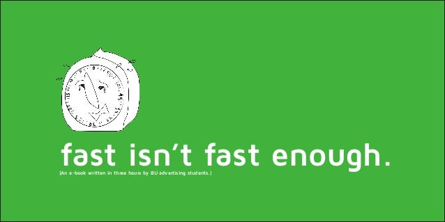 fast isn't fast enough.(An e-book written in three hours by BU advertising students.)