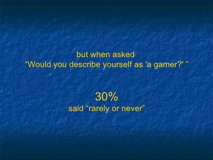 """but when asked  """" Would you describe yourself as 'a gamer?' """" 30% said """"rarely or never"""""""