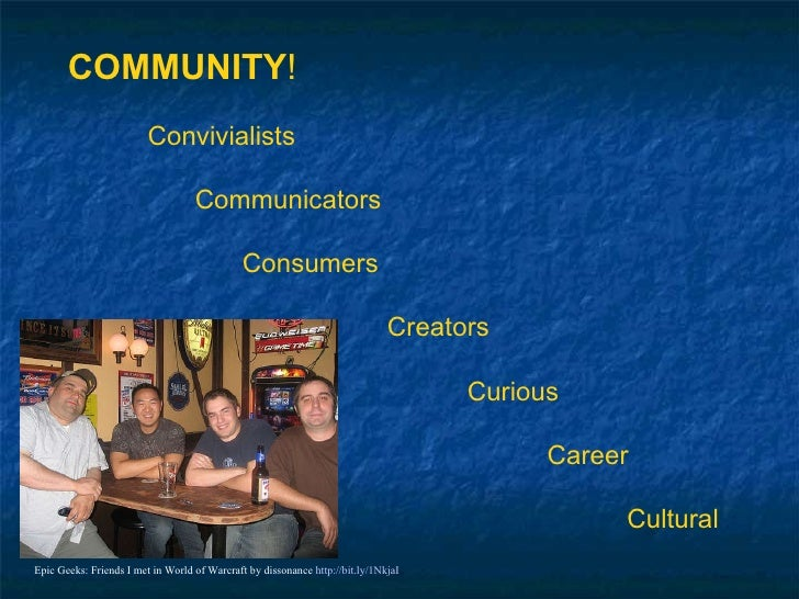Epic Geeks: Friends I met in World of Warcraft by dissonance  http://bit.ly/1NkjaI COMMUNITY ! Convivialists   Communicato...