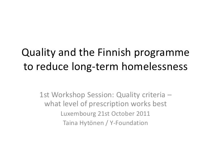 Quality and the Finnish programmeto reduce long-term homelessness   1st Workshop Session: Quality criteria –    what level...