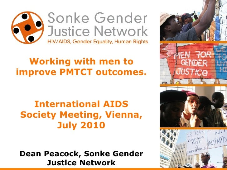 Working with men to improve PMTCT outcomes. International AIDS Society Meeting, Vienna, July 2010 Dean Peacock, Sonke Gend...