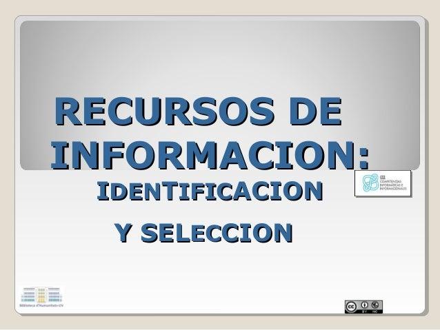 RECURSOS DE INFORMACION: IDENTIFICACION Y SELECCION