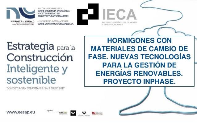 HORMIGONES CON MATERIALES DE CAMBIO DE FASE. NUEVAS TECNOLOGÍAS PARA LA GESTIÓN DE ENERGÍAS RENOVABLES. PROYECTO INPHASE.