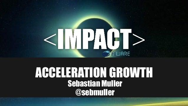 ACCELERATION GROWTH Sebastian Muller @sebmuller
