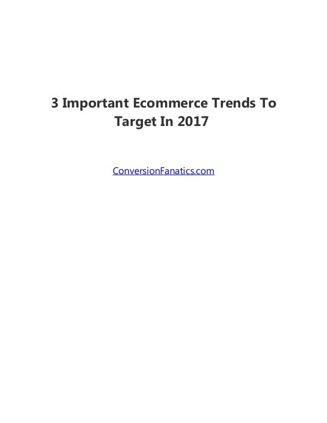 3 Important Ecommerce Trends To Target In 2017 ConversionFanatics.com