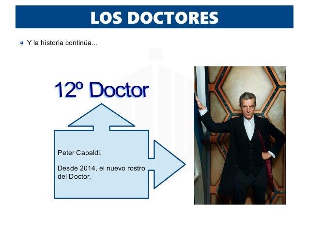 LOS DOCTORES Y la historia continúa... Peter Capaldi. Desde 2014, el nuevo rostro del Doctor.