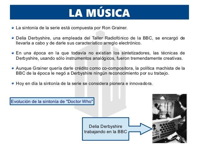 LA MÚSICA La sintonía de la serie está compuesta por Ron Grainer. Delia Derbyshire, una empleada del Taller Radiofónico de...