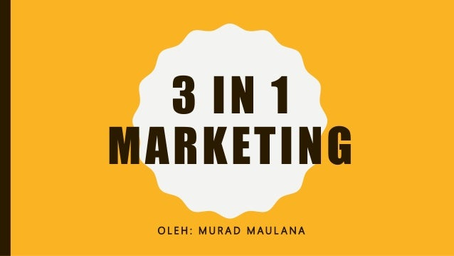 3 IN 1 MARKETING O L E H : M U R A D M A U L A N A