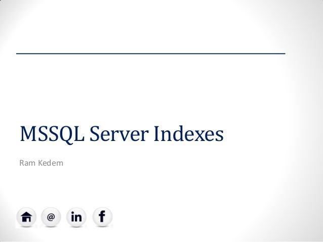 MSSQL Server Indexes  Ram Kedem