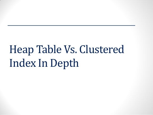 Heap Table Vs. Clustered Index In Depth