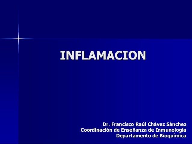 INFLAMACION          Dr. Francisco Raúl Chávez Sánchez  Coordinación de Enseñanza de Inmunología                Departamen...
