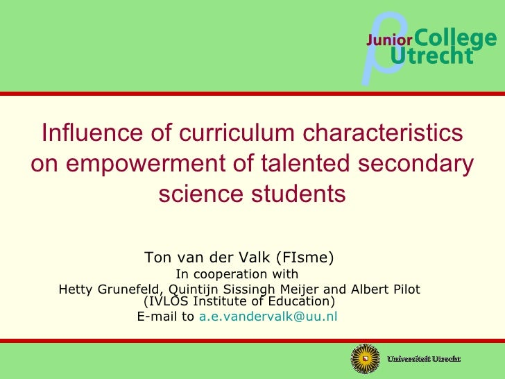 Influence of curriculum characteristics on empowerment of talented secondary science students Ton van der Valk (FIsme) In ...