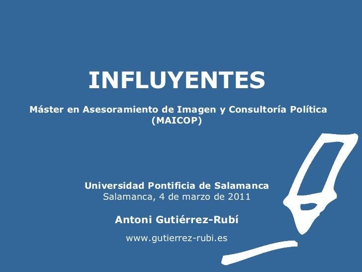 INFLUYENTES    Máster en Asesoramiento de Imagen y Consultoría Política (MAICOP) Universidad Pontificia de Salamanca Salam...