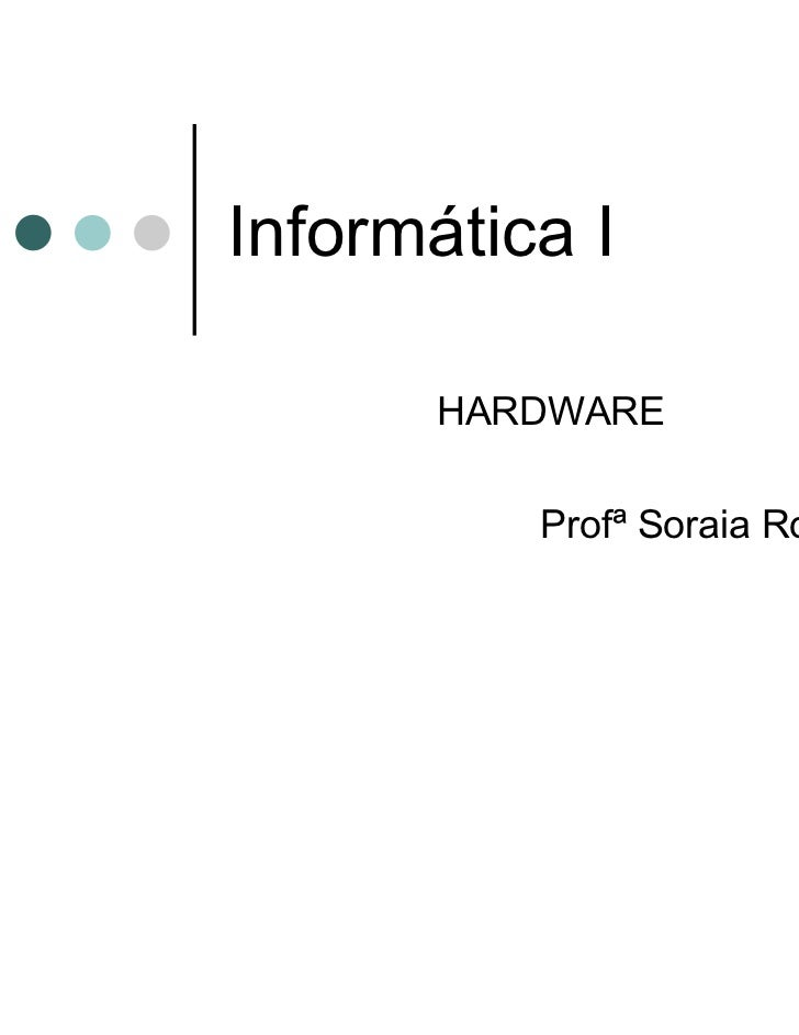 Informática I       HARDWARE          Profª Soraia Rocha