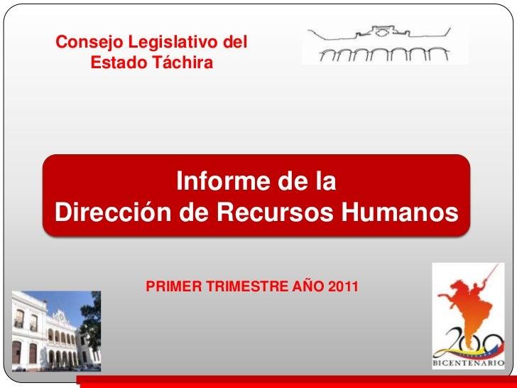 Consejo Legislativo del Estado Táchira<br />Informe de la <br />Dirección de Recursos Humanos<br />PRIMER TRIMESTRE AÑO 20...