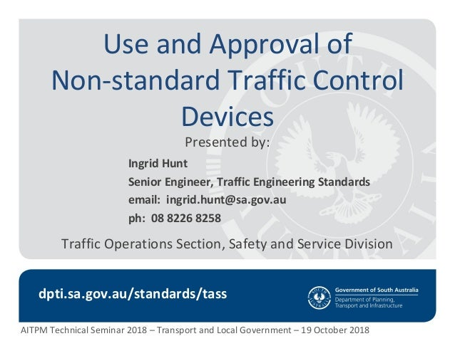 Use and Approval of Non-standard Traffic Control Devices Presented by: AITPM Technical Seminar 2018 – Transport and Local ...