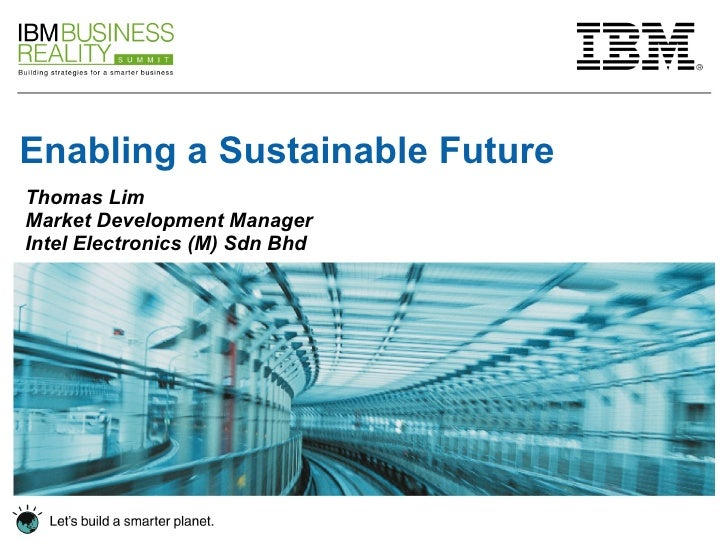 Enabling a Sustainable Future   Thomas Lim Market Development Manager  Intel Electronics (M) Sdn Bhd