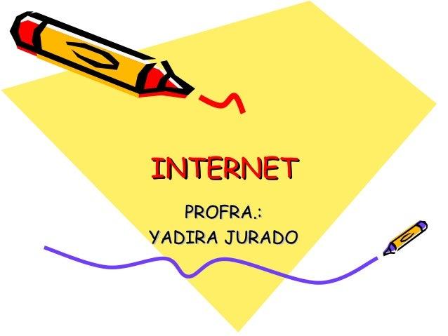 INTERNETINTERNET PROFRA.:PROFRA.: YADIRA JURADOYADIRA JURADO