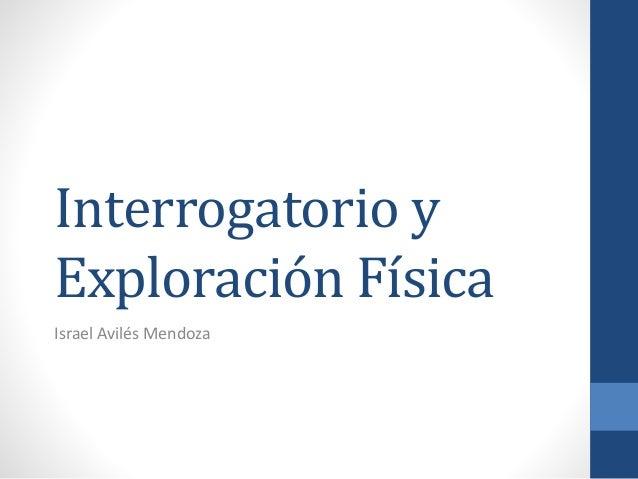 Interrogatorio y Exploración Física Israel Avilés Mendoza