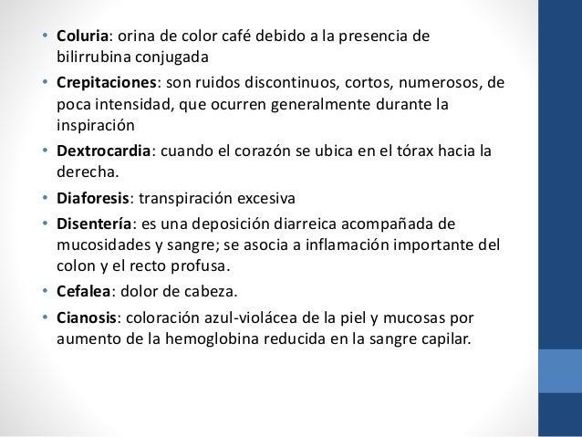 • Coluria: orina de color café debido a la presencia de bilirrubina conjugada • Crepitaciones: son ruidos discontinuos, co...