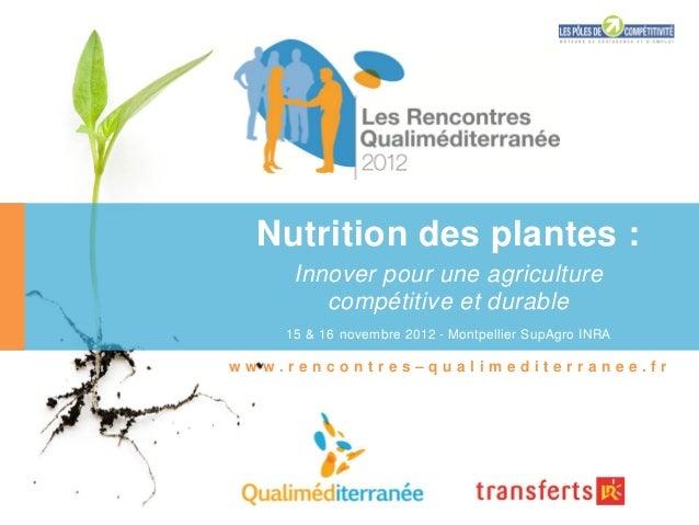 Nutrition des plantes :     Innover pour une agriculture        compétitive et durable    15 & 16 novembre 2012 - Montpell...