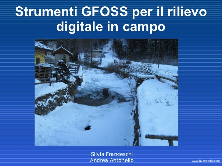 Strumenti GFOSS per il rilievo     digitale in campo           Silvia Franceschi           Andrea Antonello    www.hydrolo...