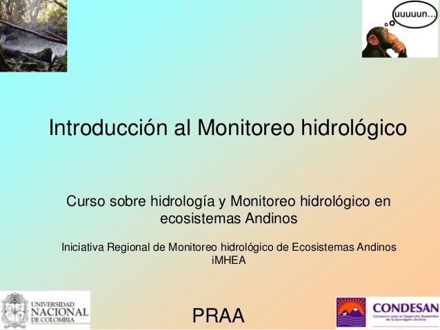Introducción al Monitoreo hidrológico Curso sobre hidrología y Monitoreo hidrológico en ecosistemas Andinos Iniciativa Reg...