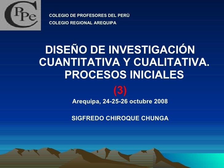 <ul><li>DISEÑO DE INVESTIGACIÓN CUANTITATIVA Y CUALITATIVA. PROCESOS INICIALES </li></ul><ul><li>(3) </li></ul><ul><li>Are...