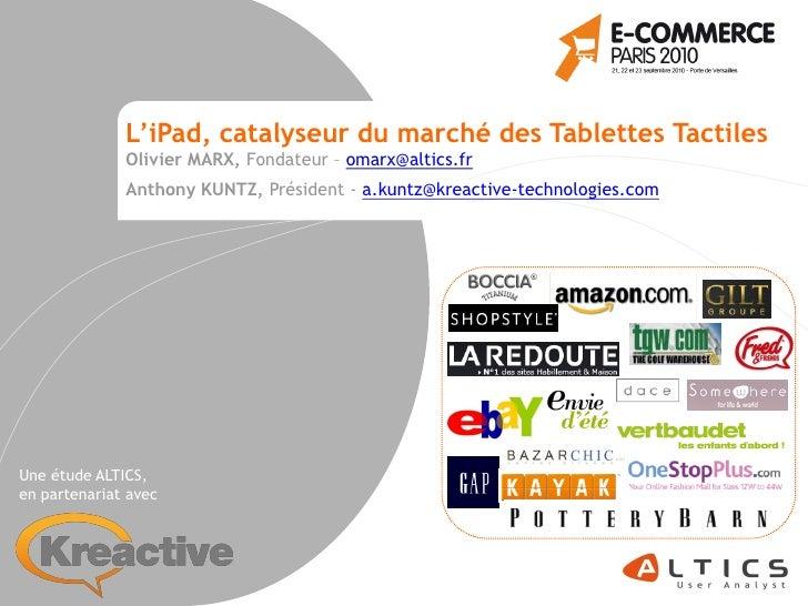 L'iPad, catalyseur du marché des Tablettes Tactiles               Olivier MARX, Fondateur – omarx@altics.fr               ...