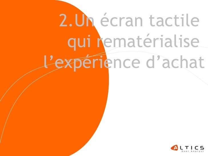 2.Un écran tactile    qui rematérialise l'expérience d'achat                      26