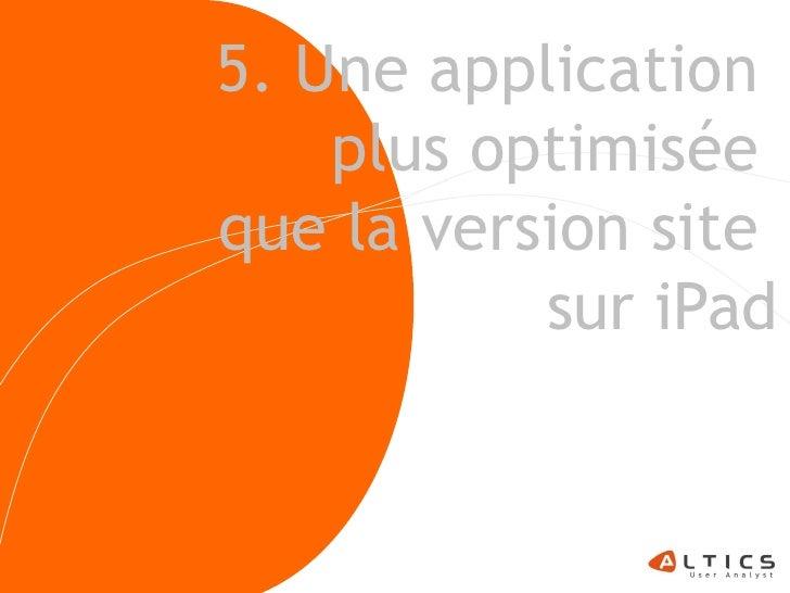 5. Une application     plus optimisée que la version site            sur iPad                    34