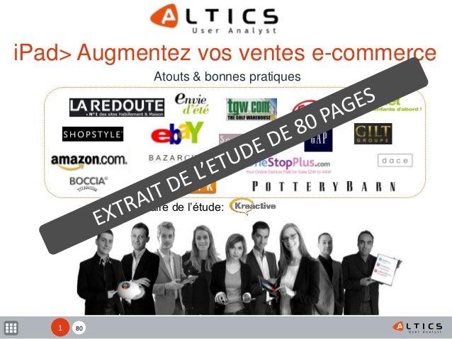 80 Une étude ALTICS, en partenariat avec iPad> Augmentez vos ventes e-commerce Atouts & bonnes pratiques Partenaire de l'é...
