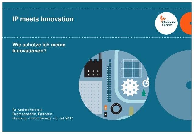 osborneclarke.com 1 Wie schütze ich meine Innovationen? IP meets Innovation Dr. Andrea Schmoll Rechtsanwältin, Partnerin H...