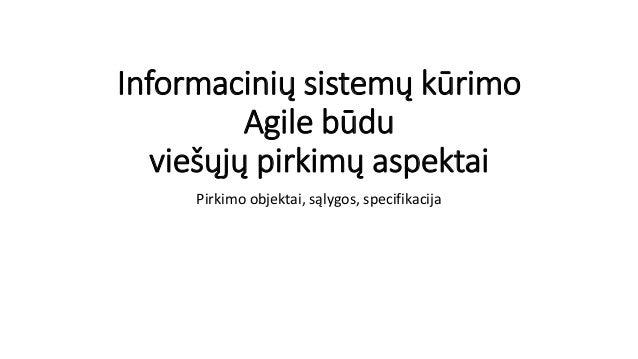 Informacinių sistemų kūrimo Agile būdu viešųjų pirkimų aspektai Pirkimo objektai, sąlygos, specifikacija