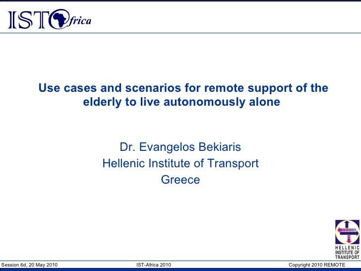 Use cases and scenarios for remote support of the elderly to live autonomously alone   Dr. Evangelos Bekiaris Hellenic Ins...
