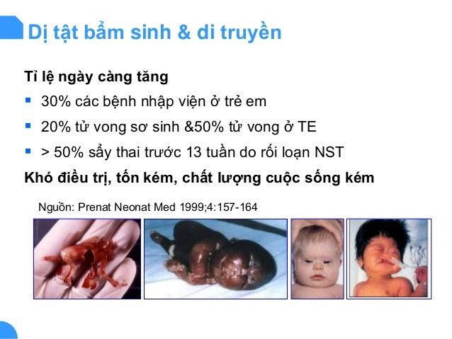 Dị tật bẩm sinh & di truyền Tỉ lệ ngày càng tăng  30% các bệnh nhập viện ở trẻ em  20% tử vong sơ sinh &50% tử vong ở TE...