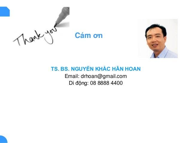 Cám ơn TS. BS. NGUYỄN KHẮC HÂN HOAN Email: drhoan@gmail.com Di động: 08 8888 4400