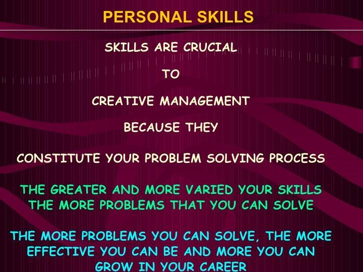 PERSONAL SKILLS   <ul><li>SKILLS ARE CRUCIAL </li></ul><ul><li>TO </li></ul><ul><li>CREATIVE MANAGEMENT </li></ul><ul><li>...