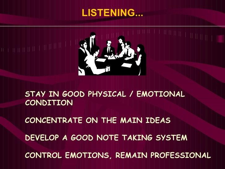LISTENING... <ul><li>STAY IN GOOD PHYSICAL / EMOTIONAL </li></ul><ul><li>CONDITION  </li></ul><ul><li>CONCENTRATE ON THE M...