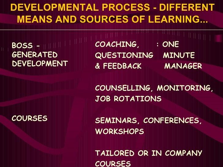 DEVELOPMENTAL PROCESS - DIFFERENT MEANS AND SOURCES OF LEARNING... <ul><li>BOSS - </li></ul><ul><li>GENERATED </li></ul><u...