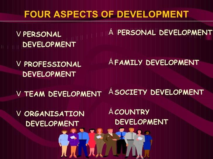FOUR ASPECTS OF DEVELOPMENT   <ul><li>PERSONAL  </li></ul><ul><li>DEVELOPMENT </li></ul><ul><li>PROFESSIONAL </li></ul><ul...
