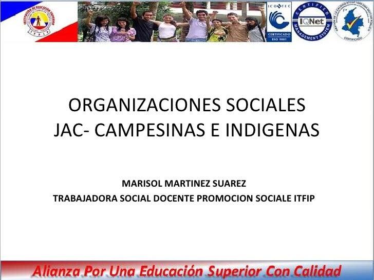 ORGANIZACIONES SOCIALESJAC- CAMPESINAS E INDIGENAS            MARISOL MARTINEZ SUAREZTRABAJADORA SOCIAL DOCENTE PROMOCION ...